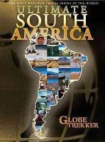 Cover image for Ultimate South America [videorecording DVD] : Bolivia, Peru, Brazil & Rio de Janeiro, Chile & Easter Island, Venezuela, Columbia, Ecuador & the Galapagos Islands, Argentina.