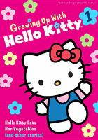 Cover image for Growing up with Hello Kitty. Vol. 1 [videorecording DVD] : Hello Kitty eats her vegetables (and other stories).