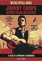 Cover image for We're still here [videorecording DVD] : Johnny Cash's Bitter tears revisited
