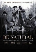 Cover image for Be natural [videorecording DVD] : the untold story of Alice Guy-Blaché