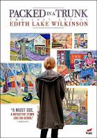 Imagen de portada para Packed in a trunk [videorecording DVD] : the lost art of Edith Lake Wilkinson