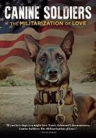 Imagen de portada para Canine soldiers [videorecording DVD] : the militarization of love