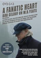 Cover image for A fanatic heart [videorecording DVD] : Bob Geldof on W.B. Yeats