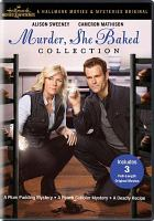 Cover image for Murder, she baked collection [videorecording DVD] : A plum pudding mystery ; A peach cobbler mystery ; A deadly recipe