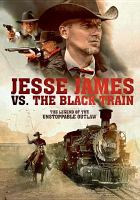 Cover image for Jesse James vs. the black train [videorecording DVD]
