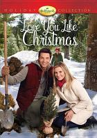 Cover image for Love you like Christmas [videorecording DVD]
