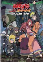 Cover image for Naruto shippūden, the movie. The Lost tower [videorecording DVD]