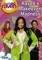 Cover image for That's so Raven. Raven's makeover madness [videorecording DVD]