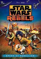 Cover image for Star Wars rebels. Spark of rebellion [videorecording DVD]