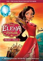 Cover image for Elena of Avalor. Ready to rule [videorecording DVD]