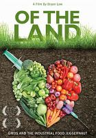 Cover image for Of the land [videorecording DVD] : GMOs and the industrial food juggernaut