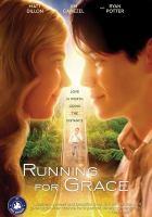 Cover image for Running for Grace [videorecording DVD]
