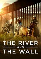 Cover image for The river and the wall [videorecording DVD]