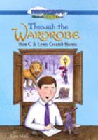 Imagen de portada para Through the wardrobe [videorecording DVD] : how C.S. Lewis created Narnia