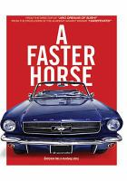 Cover image for A faster horse [videorecording DVD] : Everyone has a mustang story