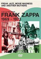 Cover image for Frank Zappa, 1969-1973 [videorecording DVD] : freak jazz, movie madness, and another Mothers!
