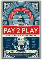 Cover image for Pay 2 play [videorecording DVD] : Democracy's high stakes