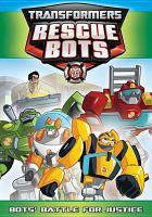 Imagen de portada para Transformers, Rescue Bots [videorecording DVD] : Bots' battle for justice.