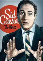 Cover image for Sid Caesar : the works [videorecording DVD].