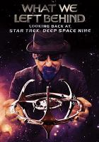 Cover image for What we left behind [videorecording DVD] : looking back at Star Trek: Deep Space Nine