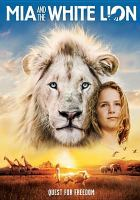Cover image for Mia and the white lion [videorecording DVD] : quest for freedom