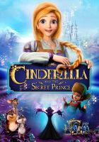 Cover image for Cinderella and the secret prince [videorecording DVD]