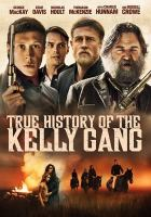 Cover image for True history of the Kelly gang [videorecording DVD]