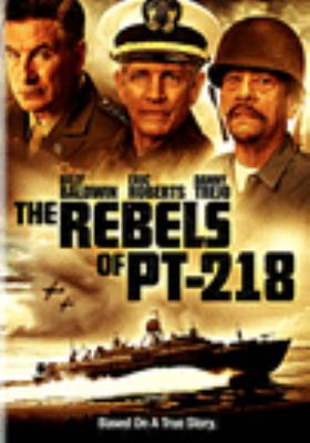 Cover image for The rebels of PT-218 [videorecording DVD]