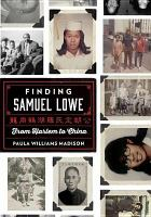 Cover image for Finding Samuel Lowe [videorecording DVD] : from Harlem to China