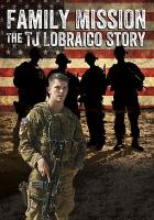 Cover image for Family mission [videorecording DVD] : the TJ Lobraico story