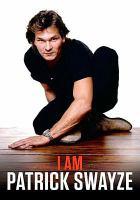 Imagen de portada para I am Patrick Swayze [videorecording DVD]