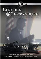 Cover image for Lincoln@Gettysburg [videorecording DVD] : how the telegraph helped Abraham Lincoln to reshape America.