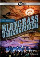 Cover image for Best of bluegrass underground. Volume 2 [videorecording DVD]