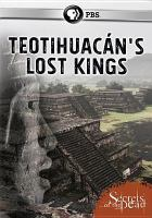 Cover image for Teotihuacan's lost kings [videorecording DVD]