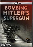 Cover image for Bombing Hitler's supergun [videorecording DVD]