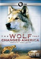 Cover image for The wolf that changed America [videorecording DVD]