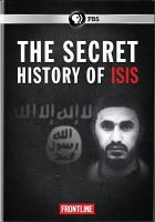 Cover image for The secret history of ISIS [videorecording DVD]