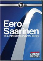 Cover image for Eero Saarinen : the architect who saw the future [videorecording DVD]