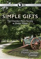 Cover image for Simple gifts. The Chamber Music Society at Shaker Village [videorecording DVD]