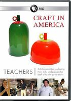 Cover image for Craft in America. Teachers [videorecording DVD]