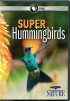 Cover image for Super hummingbirds [videorecording DVD]