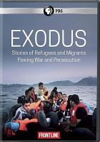 Cover image for Exodus [videorecording DVD] : stories of refugees and migrants fleeing war and persecution