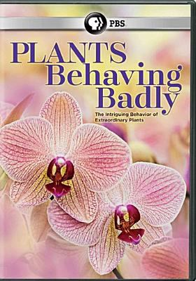 Cover image for Plants behaving badly [videorecording DVD] : the intriguing behavior of extraordinary plants