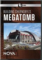 Cover image for Building Chernobyl's megatomb [videorecording DVD]