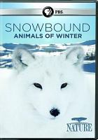 Cover image for Snowbound : animals of winter [videorecording DVD]