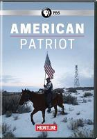 Cover image for American patriot [videorecording DVD] : inside the armed uprising against the federal government