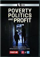 Cover image for Poverty, politics & profits [videorecording DVD] : the housing crisis