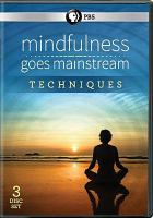 Cover image for Mindfulness goes mainstream [videorecording DVD] : techniques.