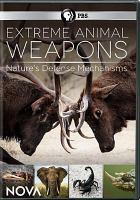 Cover image for Extreme animal weapons [videorecording DVD] : nature's arms race