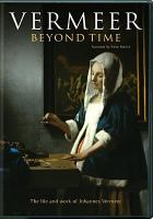 Cover image for Vermeer, beyond time [videorecording DVD]